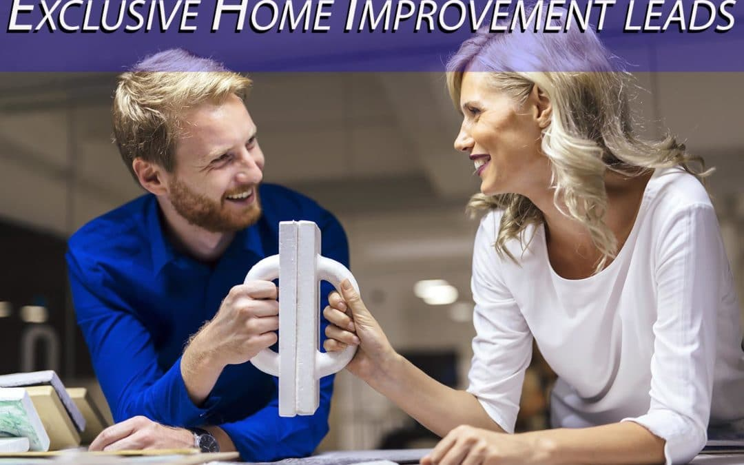 Why You Need Exclusive Home Improvement Leads For Your Remodeling Business
